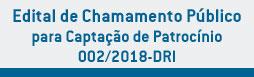 Edital de Chamamento Público para Captação de Patrocínio – 002/2018-DRI