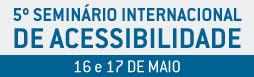 5º Seminário Internacional de Acessibilidade. 16 e 17 de maio em Curitiba, no Instituto de Engenharia do Paraná (IEP)