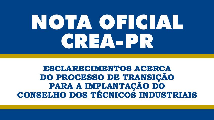 Nota Oficial Crea-PR - Esclarecimentos do Crea-PR acerca do processo de transição para a implantação do Conselho dos Técnicos Industriais