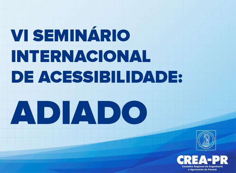 Imagem com texto chapado dizendo: 6° seminário internacional de acessibilidade adiado