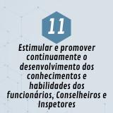 11. Estimular e promover continuamente o desenvolvimento dos conhecimentos e habilidades dos funcionários, Conselheiros e Inspetores