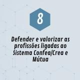 8. Defender e valorizar as profissões ligadas ao Sistema Confea/Crea e Mútua